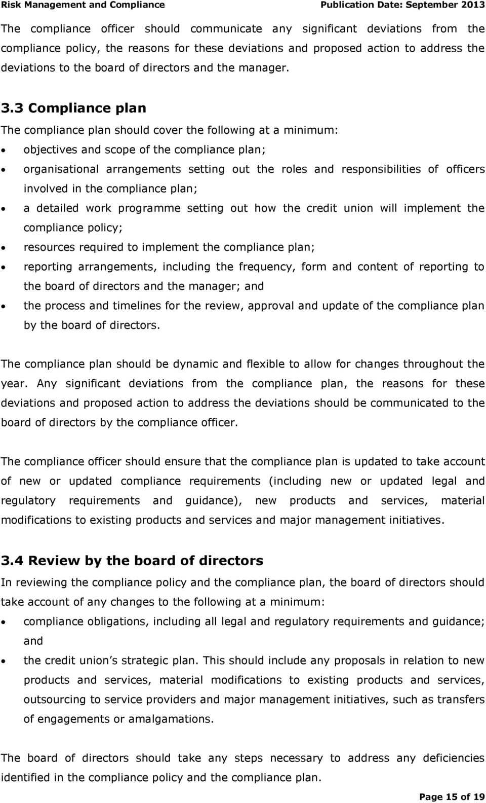 3 Compliance plan The compliance plan should cover the following at a minimum: objectives and scope of the compliance plan; organisational arrangements setting out the roles and responsibilities of