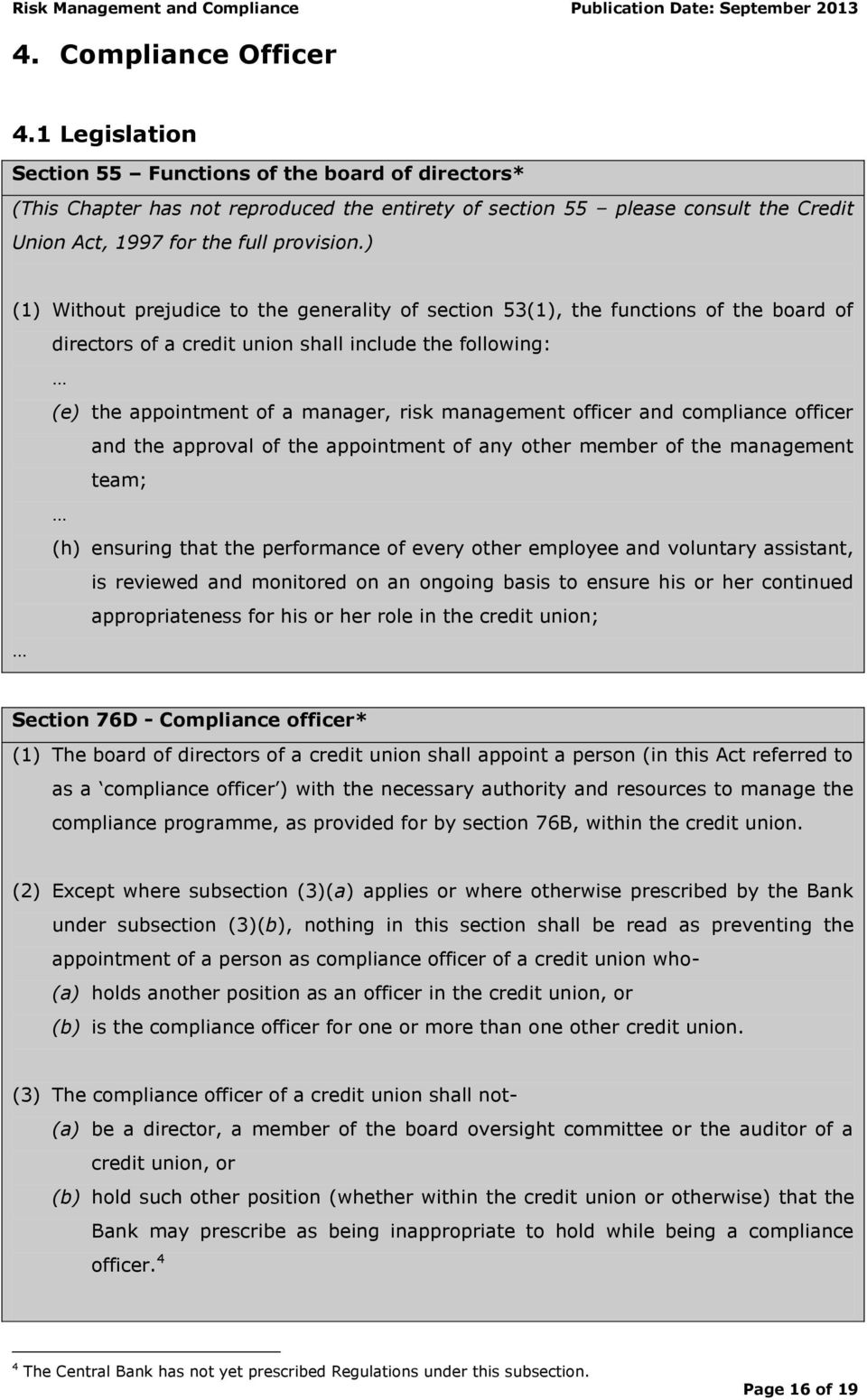 ) (1) Without prejudice to the generality of section 53(1), the functions of the board of directors of a credit union shall include the following: (e) the appointment of a manager, risk management