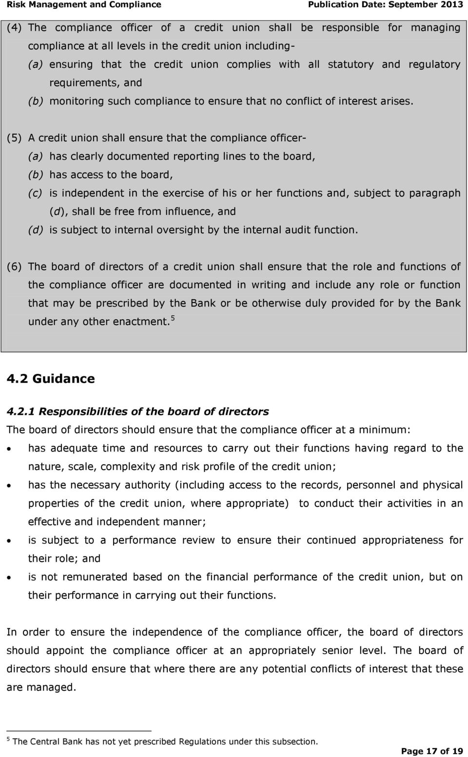 (5) A credit union shall ensure that the compliance officer- (a) has clearly documented reporting lines to the board, (b) has access to the board, (c) is independent in the exercise of his or her