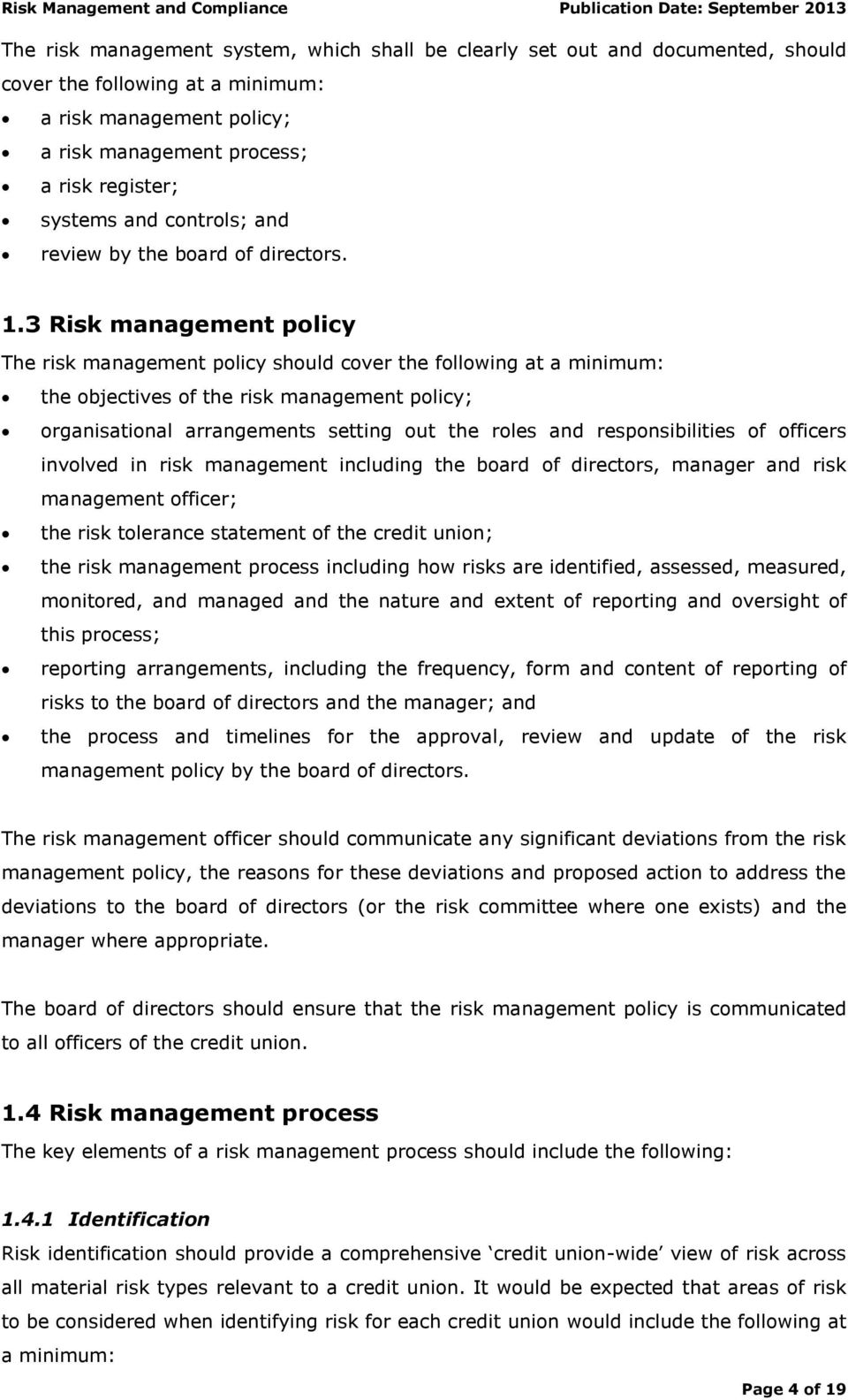 3 Risk management policy The risk management policy should cover the following at a minimum: the objectives of the risk management policy; organisational arrangements setting out the roles and