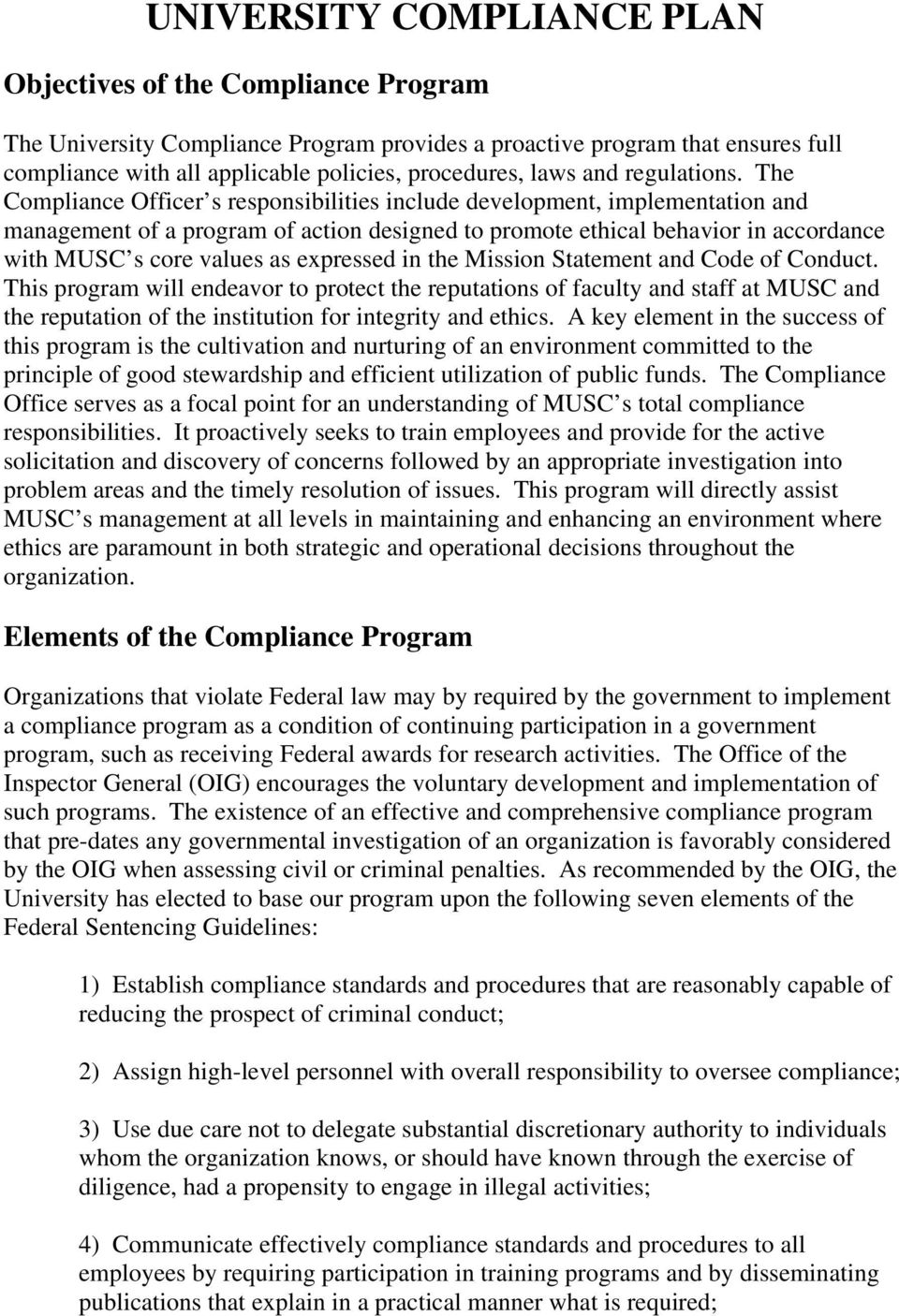 The Compliance Officer s responsibilities include development, implementation and management of a program of action designed to promote ethical behavior in accordance with MUSC s core values as