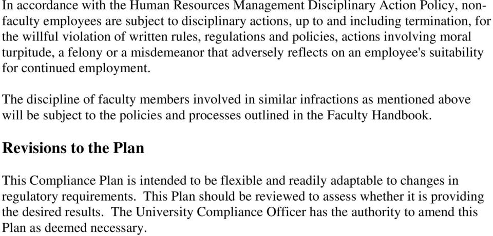 The discipline of faculty members involved in similar infractions as mentioned above will be subject to the policies and processes outlined in the Faculty Handbook.