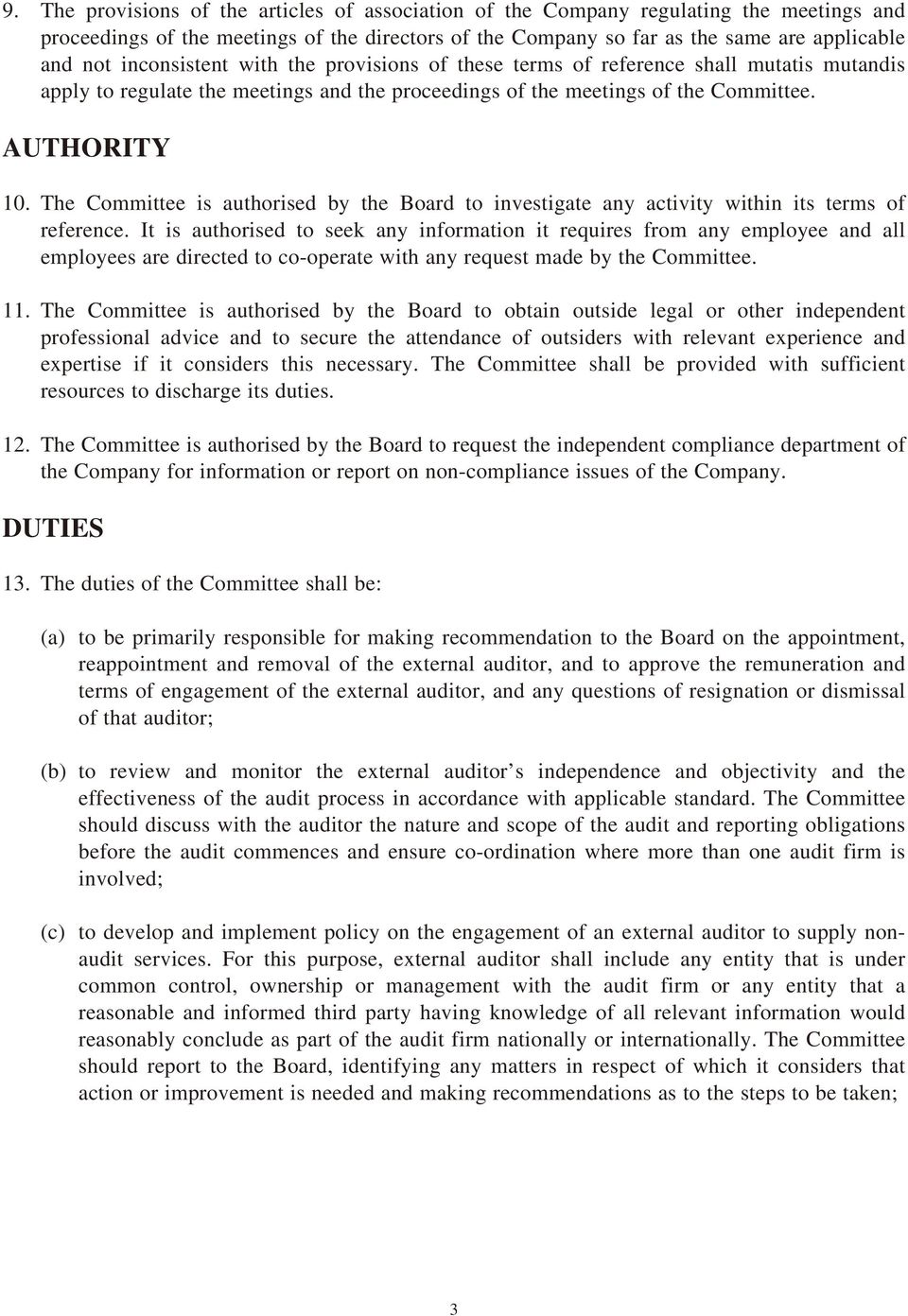 The Committee is authorised by the Board to investigate any activity within its terms of reference.