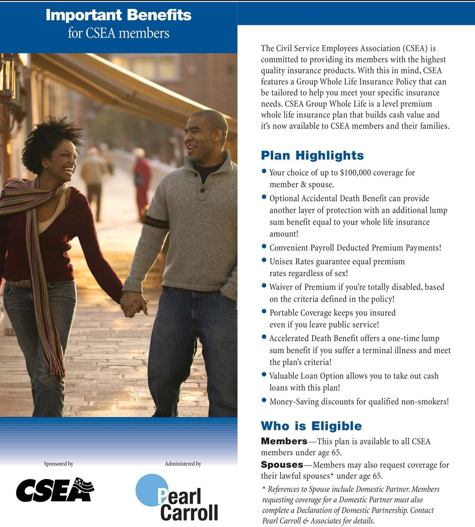 CSEA Group Whole Life is a level premium whole life insurance plan that builds cash value and it s now available to CSEA members and their families.