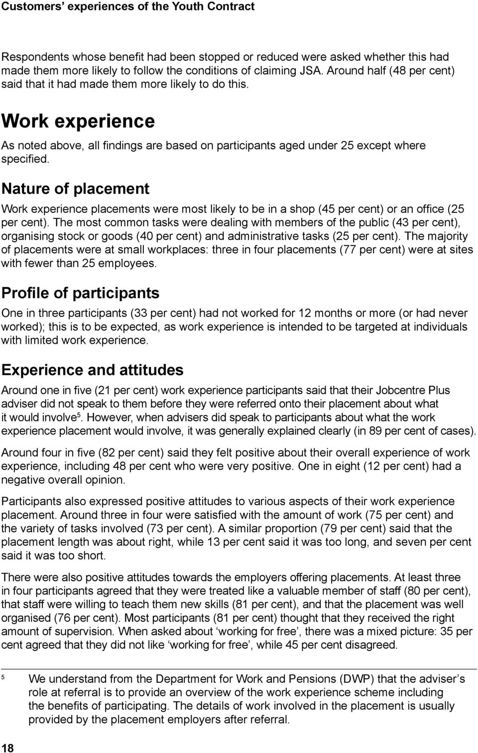 Nature of placement Work experience placements were most likely to be in a shop (45 per cent) or an office (25 per cent).