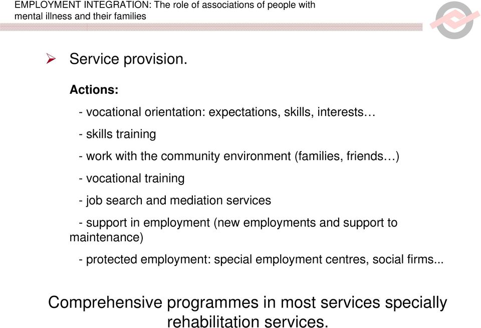 community environment (families, friends ) - vocational training - job search and mediation services -