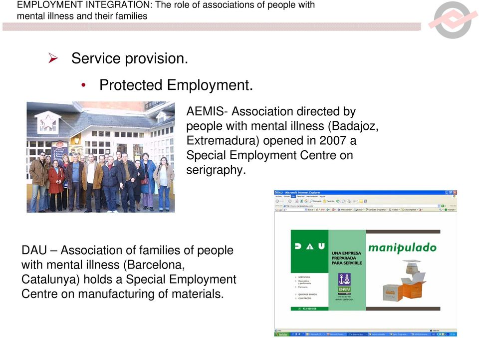 opened in 2007 a Special Employment Centre on serigraphy.