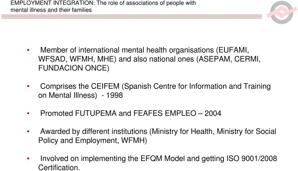 1998 Promoted FUTUPEMA and FEAFES EMPLEO 2004 Awarded by different institutions (Ministry for Health, Ministry
