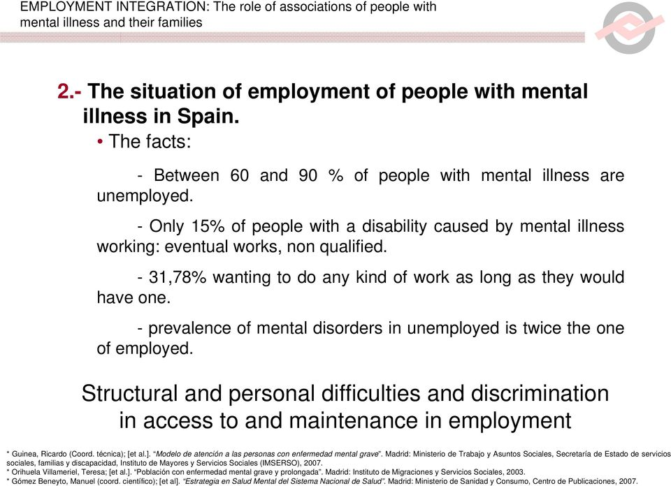 - prevalence of mental disorders in unemployed is twice the one of employed.