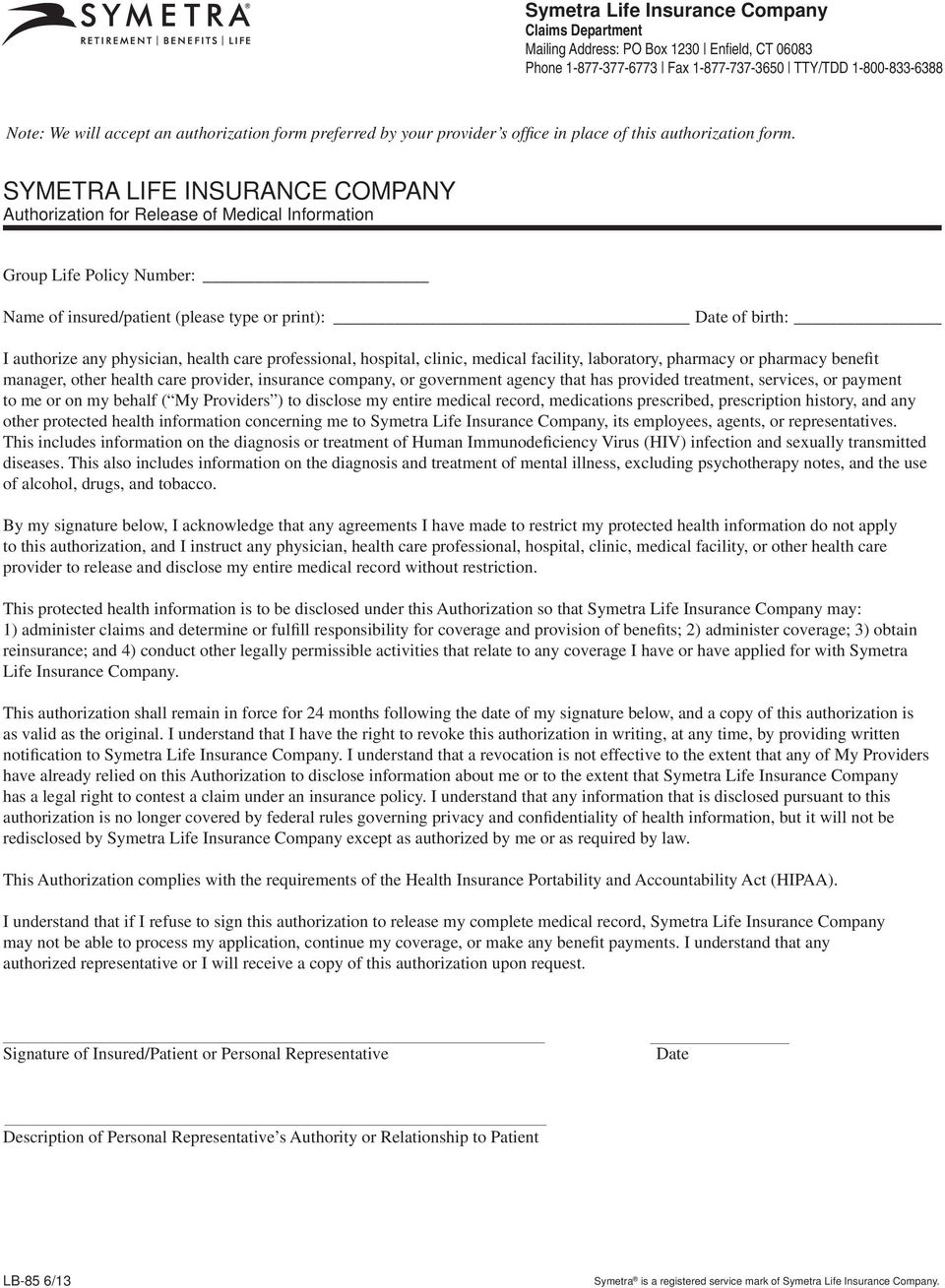 SYMETRA LIFE INSURANCE COMPANY Authorization for Release of Medical Information Group Life Policy Number: Name of insured/patient (please type or print): Date of birth: I authorize any physician,