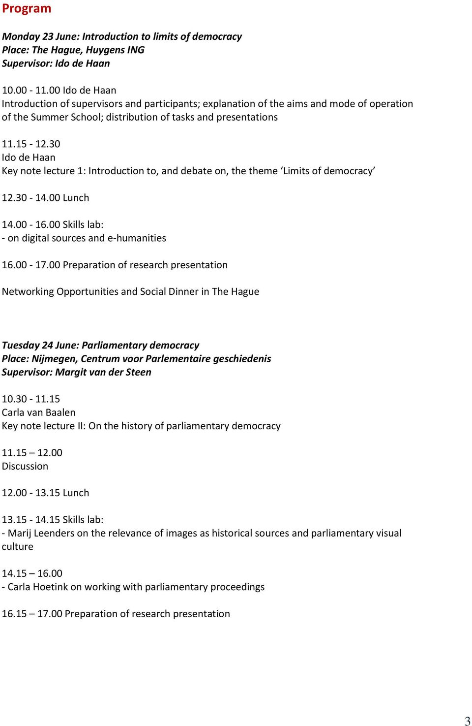 30 Ido de Haan Key note lecture 1: Introduction to, and debate on, the theme Limits of democracy 12.30-14.00 Lunch 14.00-16.00 Skills lab: - on digital sources and e-humanities 16.00-17.