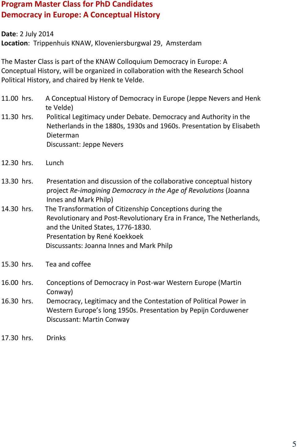 A Conceptual History of Democracy in Europe (Jeppe Nevers and Henk te Velde) 11.30 hrs. Political Legitimacy under Debate. Democracy and Authority in the Netherlands in the 1880s, 1930s and 1960s.