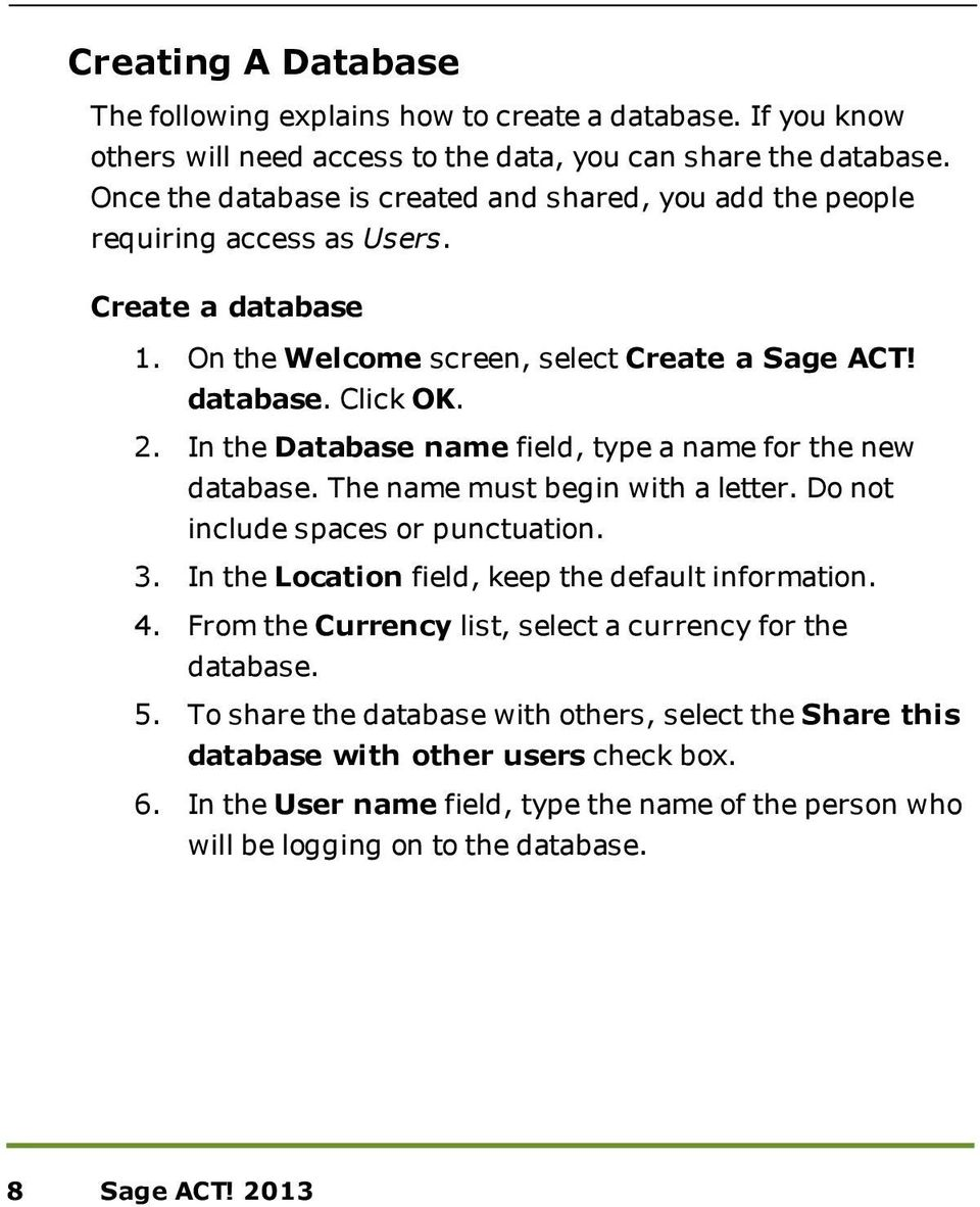 In the Database name field, type a name for the new database. The name must begin with a letter. Do not include spaces or punctuation. 3. In the Location field, keep the default information. 4.