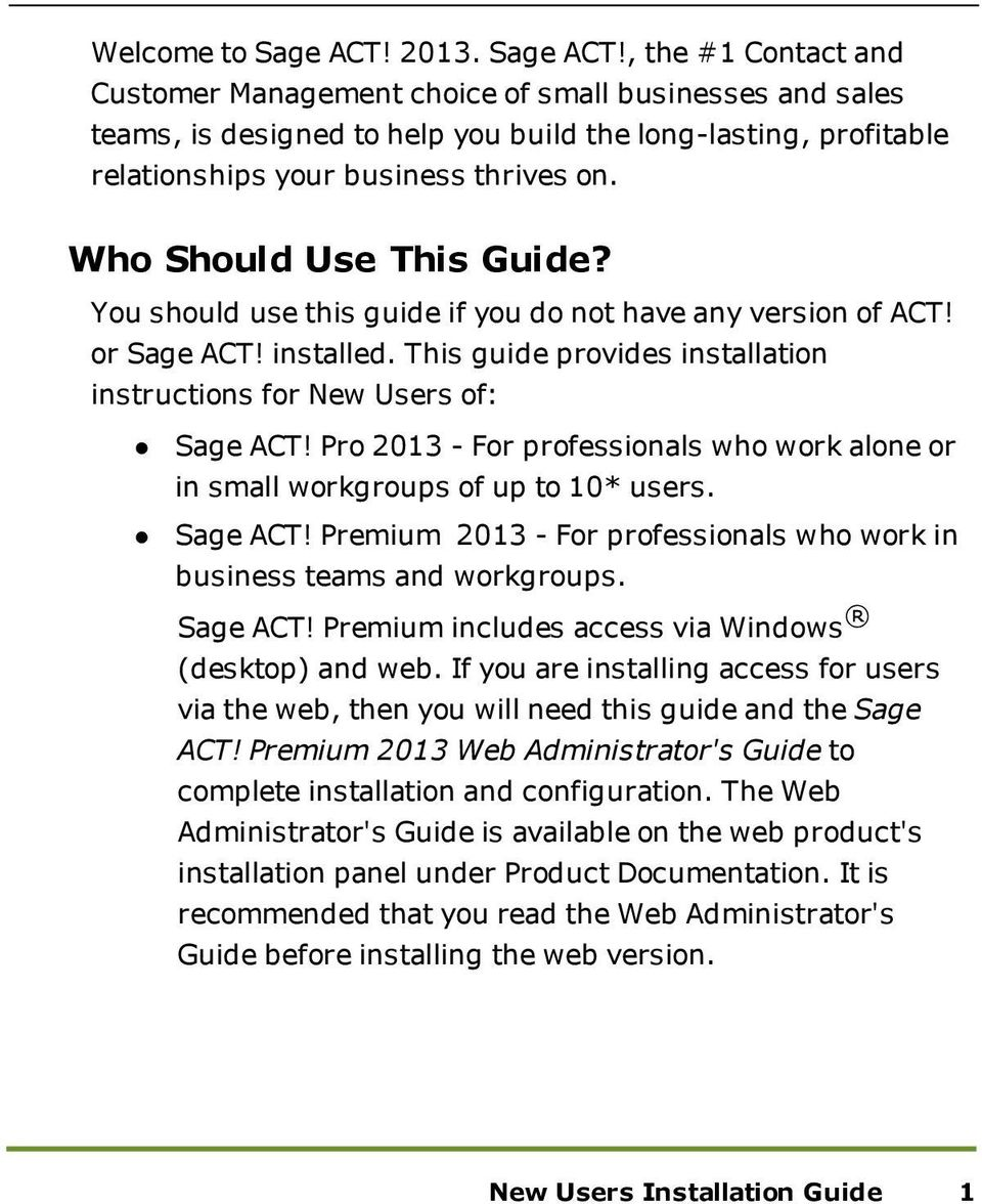 Who Should Use This Guide? You should use this guide if you do not have any version of ACT! or Sage ACT! installed. This guide provides installation instructions for New Users of: Sage ACT!