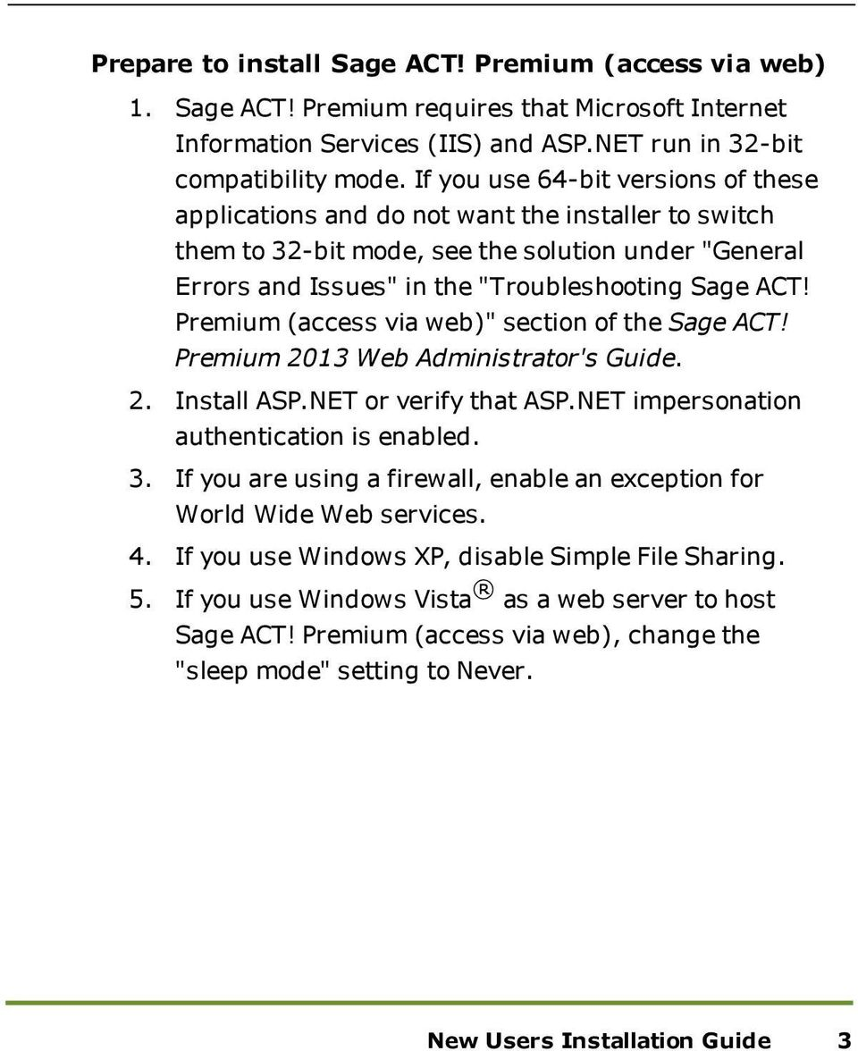 "Premium (access via web)"" section of the Sage ACT! Premium 2013 Web Administrator's Guide. 2. Install ASP.NET or verify that ASP.NET impersonation authentication is enabled. 3."
