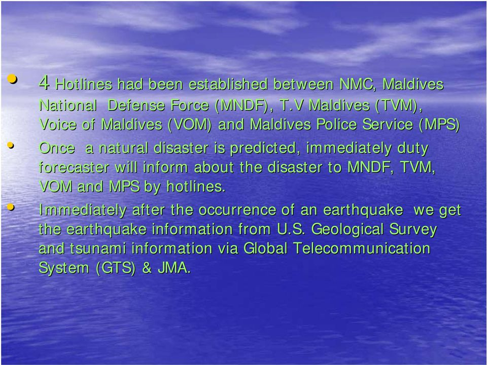 immediately duty forecaster will inform about the disaster to MNDF, TVM, VOM and MPS by hotlines.