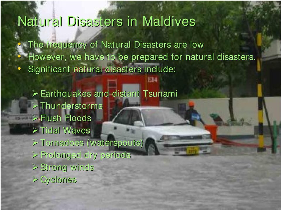 Significant natural disasters include: Earthquakes and distant Tsunami