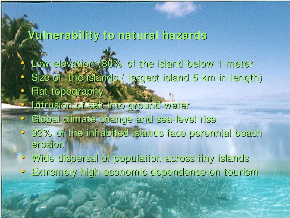 Global climate change and sea-level rise 93% of the inhabited islands face perennial beach