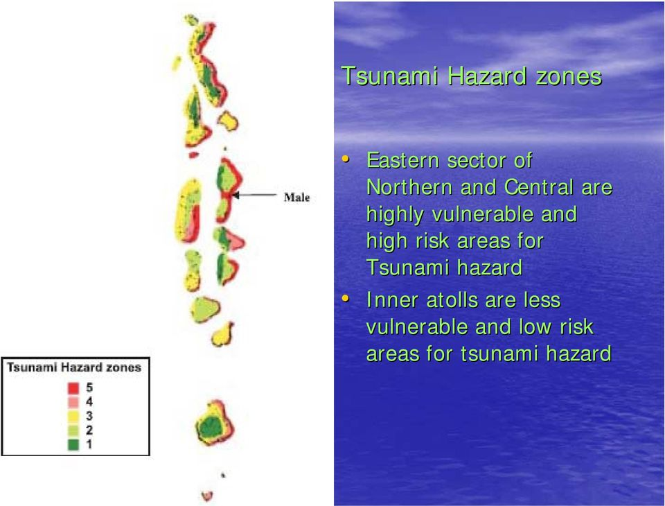 areas for Tsunami hazard Inner atolls are less