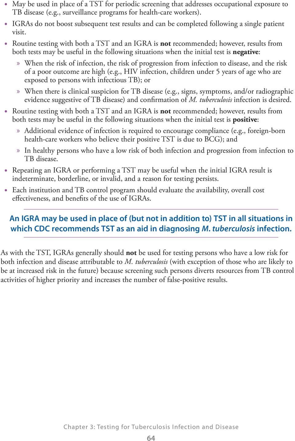 Routine testing with both a TST and an IGRA is not recommended; however, results from both tests may be useful in the following situations when the initial test is negative: When the risk of