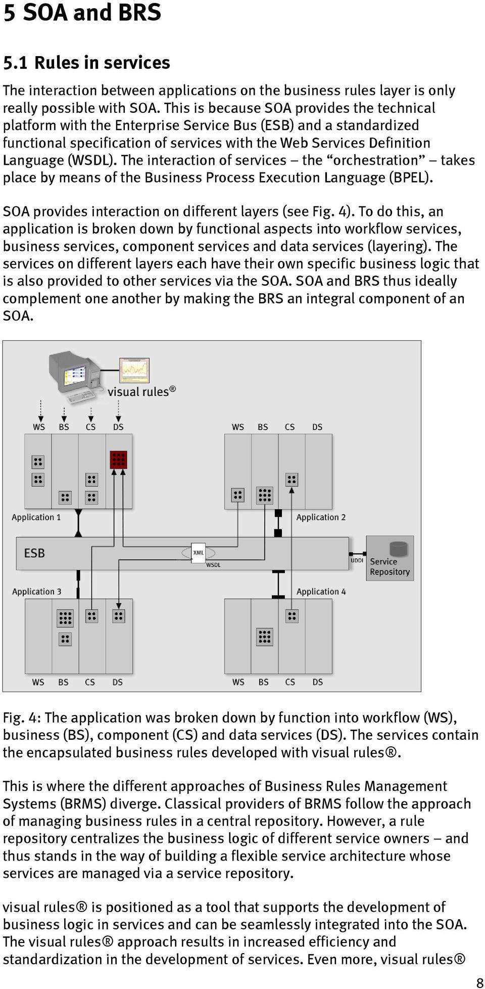 The interaction of services the orchestration takes place by means of the Business Process Execution Language (BPEL). SOA provides interaction on different layers (see Fig. 4).