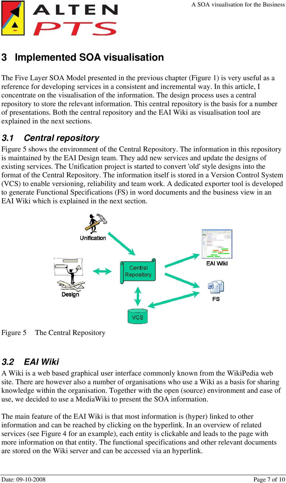 This central repository is the basis for a number of presentations. Both the central repository and the EAI Wiki as visualisation tool are explained in the next sections. 3.