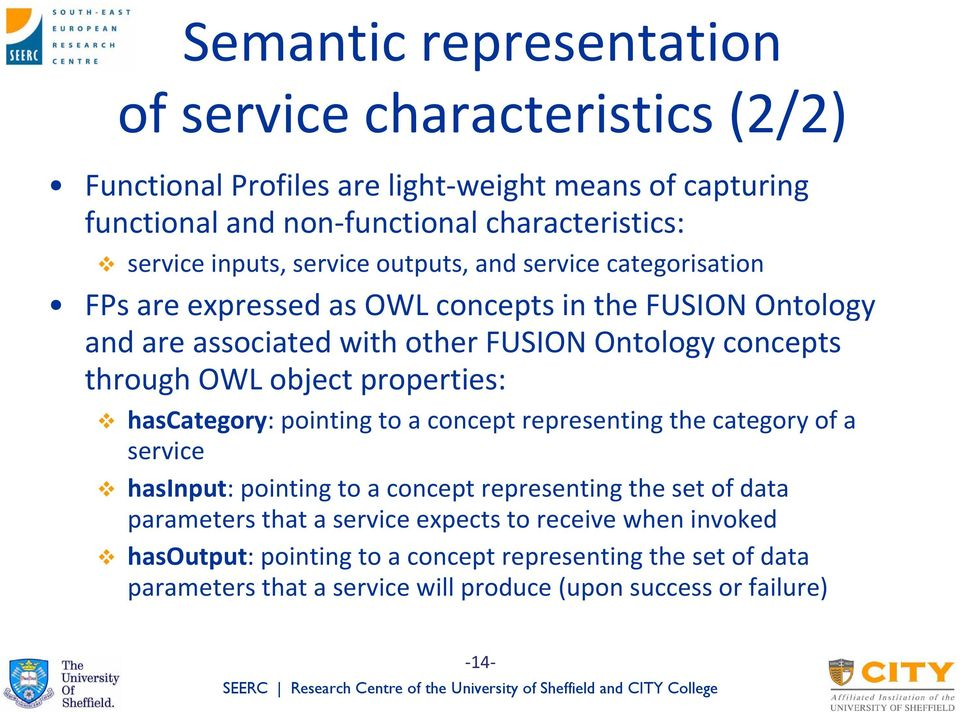 OWL object properties: hascategory: pointing to a concept representing the category of a service hasinput: pointing to a concept representing the set of data parameters