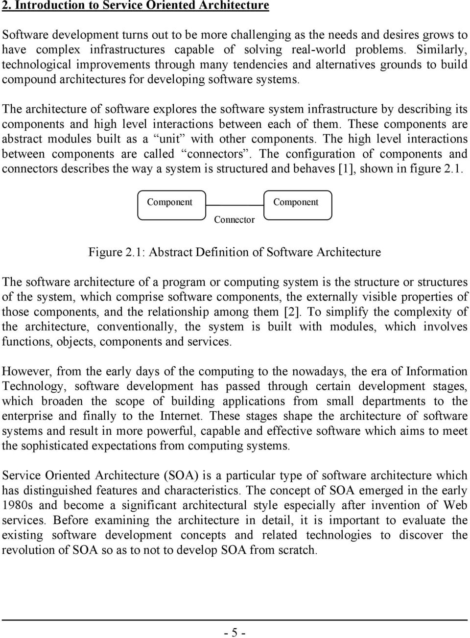 The architecture of software explores the software system infrastructure by describing its components and high level interactions between each of them.