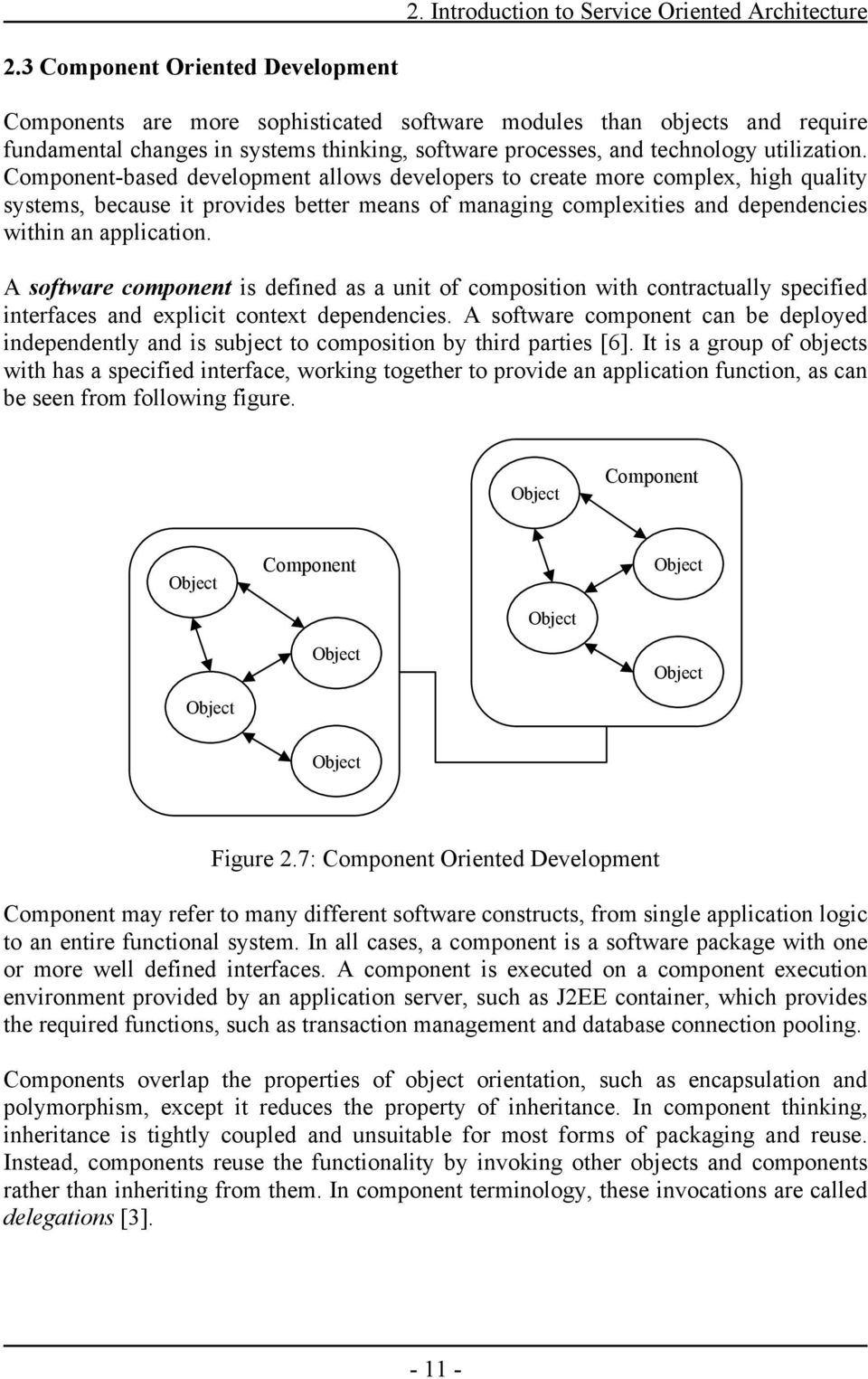 Component-based development allows developers to create more complex, high quality systems, because it provides better means of managing complexities and dependencies within an application.