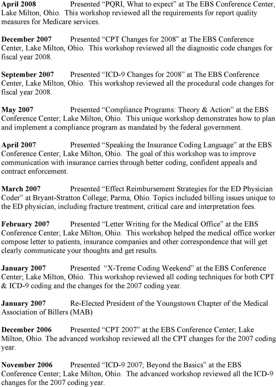 This workshop reviewed all the diagnostic code changes for September 2007 Presented ICD-9 Changes for 2008 at The EBS Conference Center, Lake Milton, Ohio.