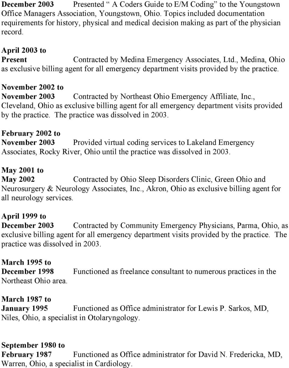 , Medina, Ohio as exclusive billing agent for all emergency department visits provided by the practice. November 2002 to November 2003 Contracted by Northeast Ohio Emergency Affiliate, Inc.