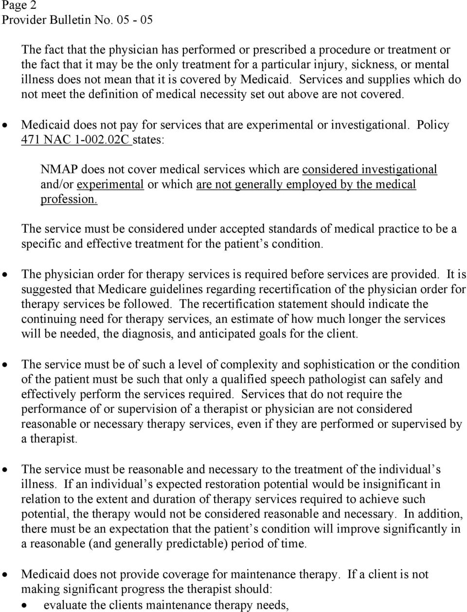 that it is covered by Medicaid. Services and supplies which do not meet the definition of medical necessity set out above are not covered.