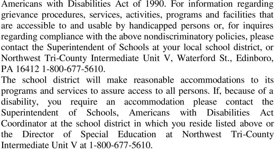above nondiscriminatory policies, please contact the Superintendent of Schools at your local school district, or Northwest Tri-County Intermediate Unit V, Waterford St.