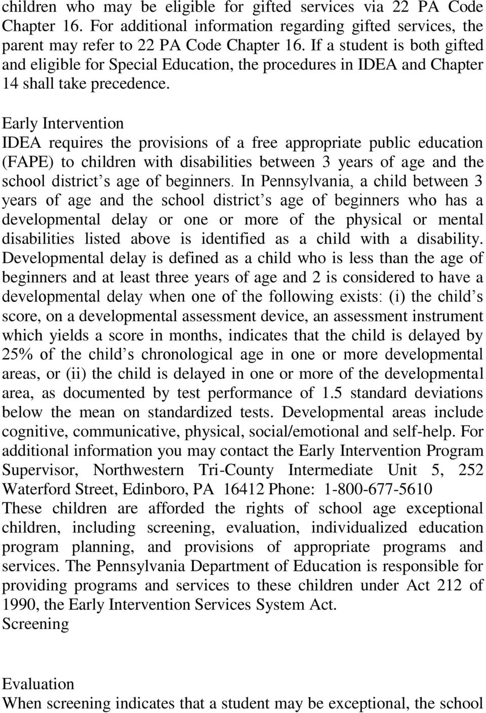 Early Intervention IDEA requires the provisions of a free appropriate public education (FAPE) to children with disabilities between 3 years of age and the school district s age of beginners.