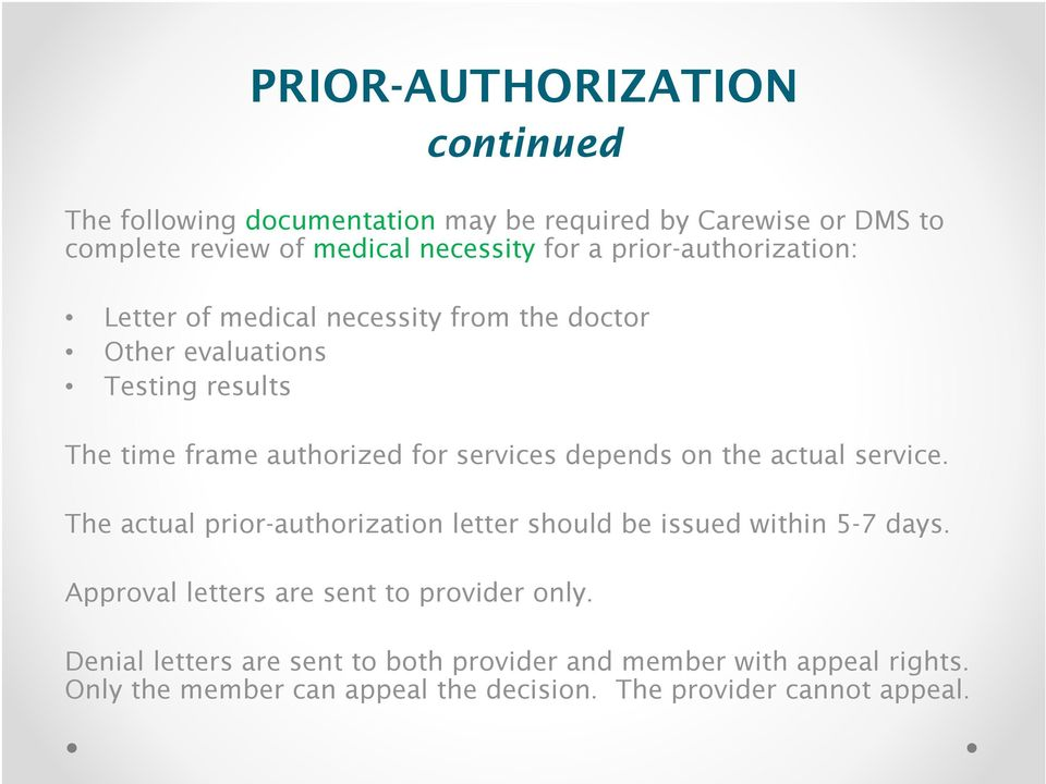 depends on the actual service. The actual prior-authorization letter should be issued within 5-7 days.
