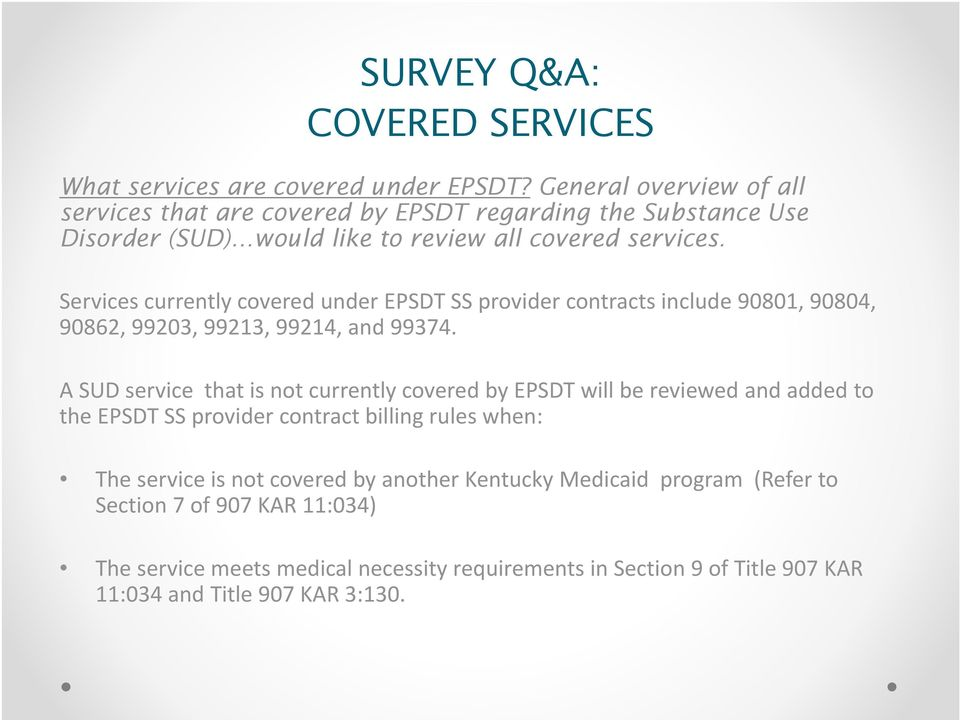 Services currently covered under EPSDT SS provider contracts include 90801, 90804, 90862, 99203, 99213, 99214, and 99374.