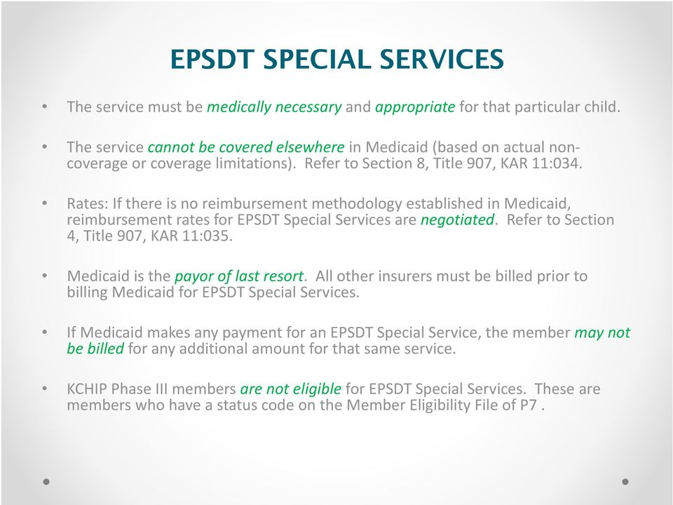 Rates: If there is no reimbursement methodology established in Medicaid, reimbursement rates for EPSDT Special Services are negotiated. Refer to Section 4, Title 907, KAR 11:035.