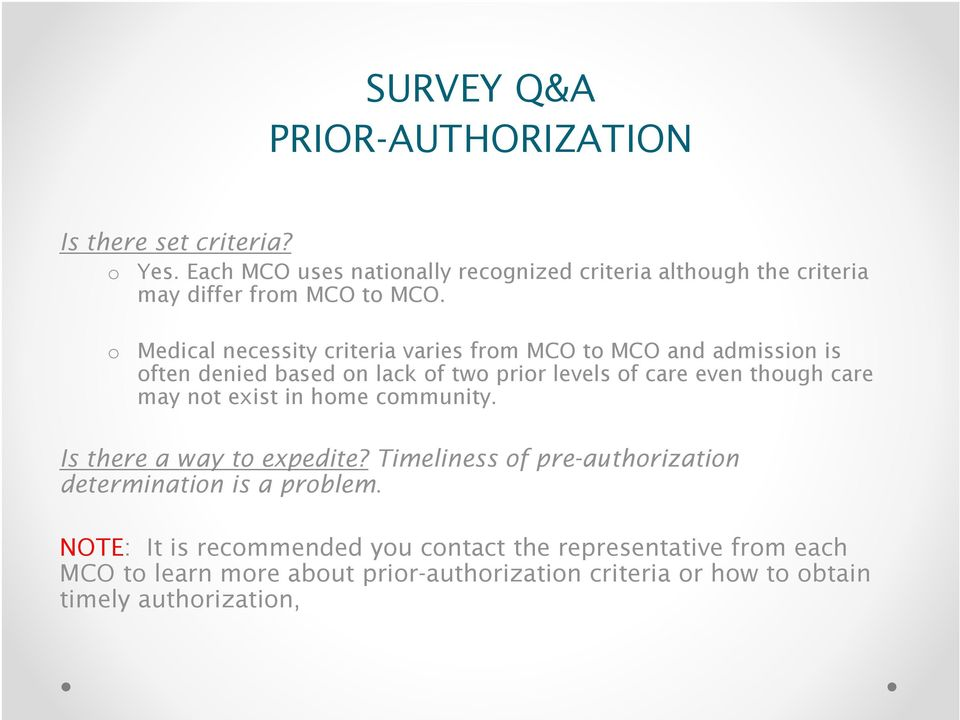 o Medical necessity criteria varies from MCO to MCO and admission is often denied based on lack of two prior levels of care even though care