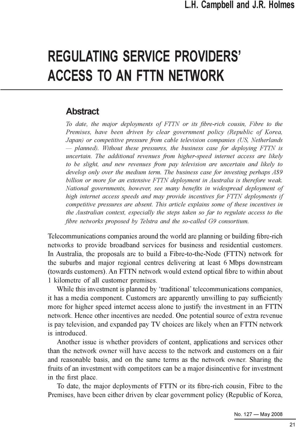 policy (Republic of Korea, Japan) or competitive pressure from cable television companies (US, Netherlands planned). Without these pressures, the business case for deploying FTTN is uncertain.