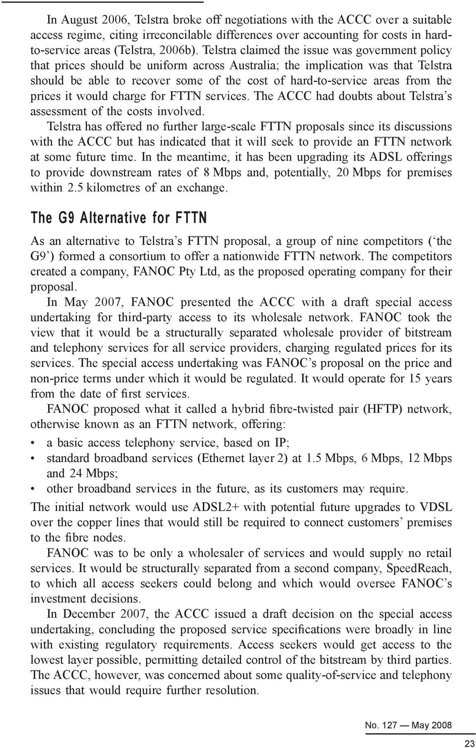 from the prices it would charge for FTTN services. The ACCC had doubts about Telstra s assessment of the costs involved.