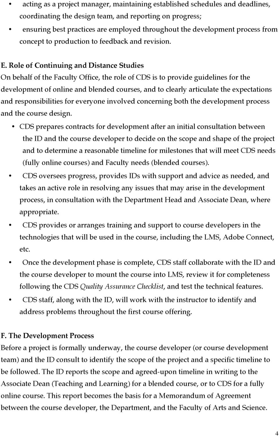 Role of Continuing and Distance Studies On behalf of the Faculty Office, the role of CDS is to provide guidelines for the development of online and blended courses, and to clearly articulate the