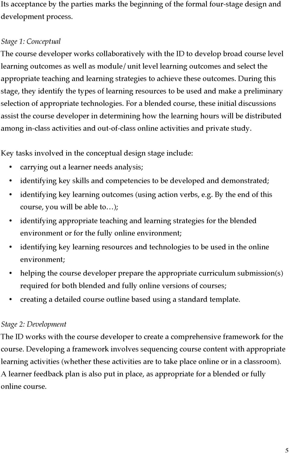 teaching and learning strategies to achieve these outcomes. During this stage, they identify the types of learning resources to be used and make a preliminary selection of appropriate technologies.