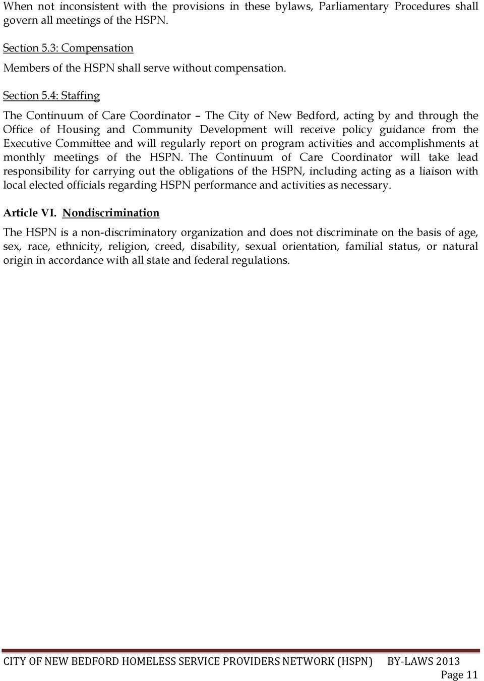4: Staffing The Continuum of Care Coordinator The City of New Bedford, acting by and through the Office of Housing and Community Development will receive policy guidance from the Executive Committee