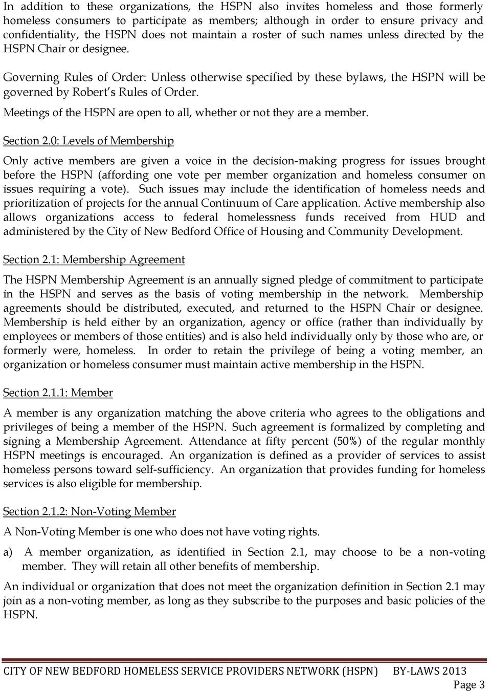 Governing Rules of Order: Unless otherwise specified by these bylaws, the HSPN will be governed by Robert s Rules of Order. Meetings of the HSPN are open to all, whether or not they are a member.