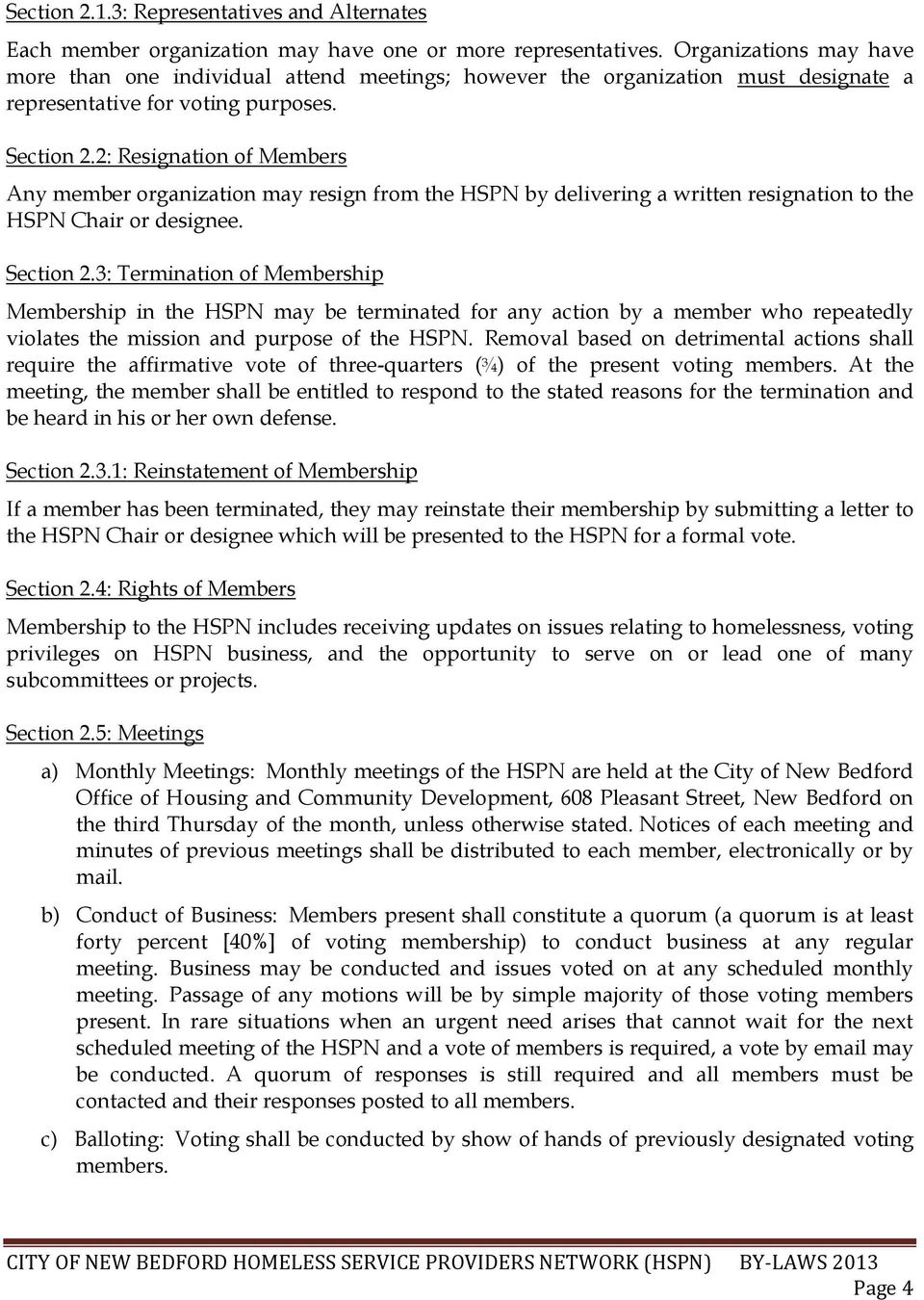 2: Resignation of Members Any member organization may resign from the HSPN by delivering a written resignation to the HSPN Chair or designee. Section 2.