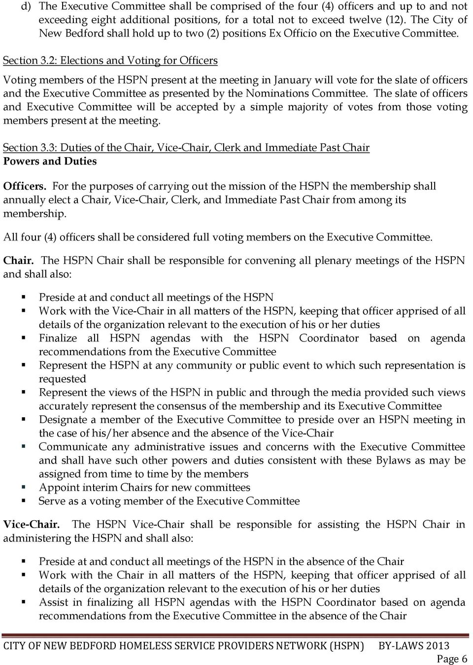 2: Elections and Voting for Officers Voting members of the HSPN present at the meeting in January will vote for the slate of officers and the Executive Committee as presented by the Nominations