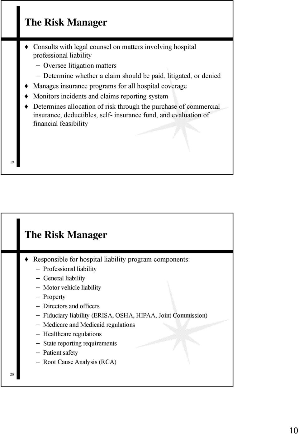 fund, and evaluation of financial feasibility 19 The Risk Manager Responsible for hospital liability program components: Professional liability General liability Motor vehicle liability Property