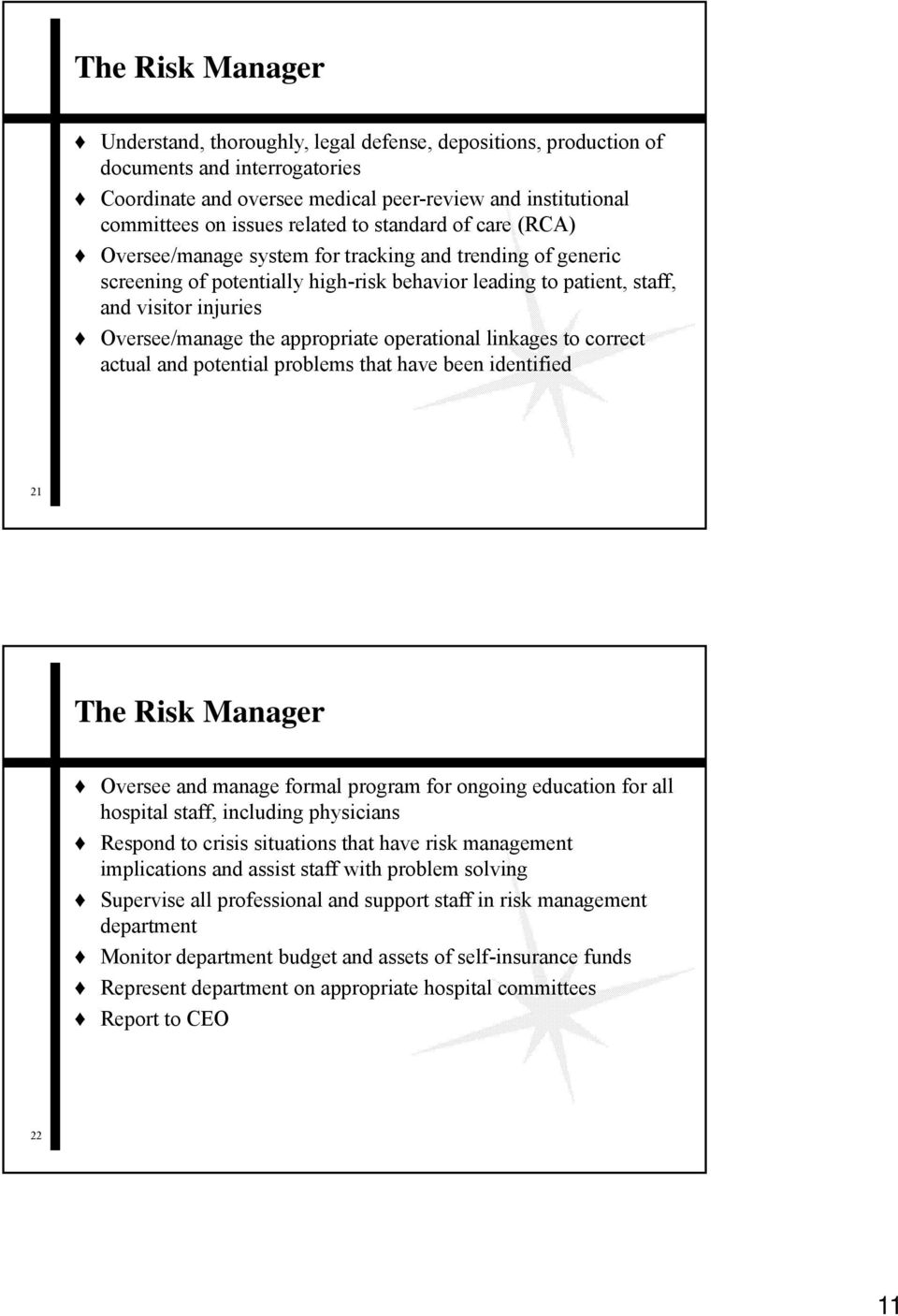 the appropriate operational linkages to correct actual and potential problems that have been identified 21 The Risk Manager Oversee and manage formal program for ongoing education for all hospital