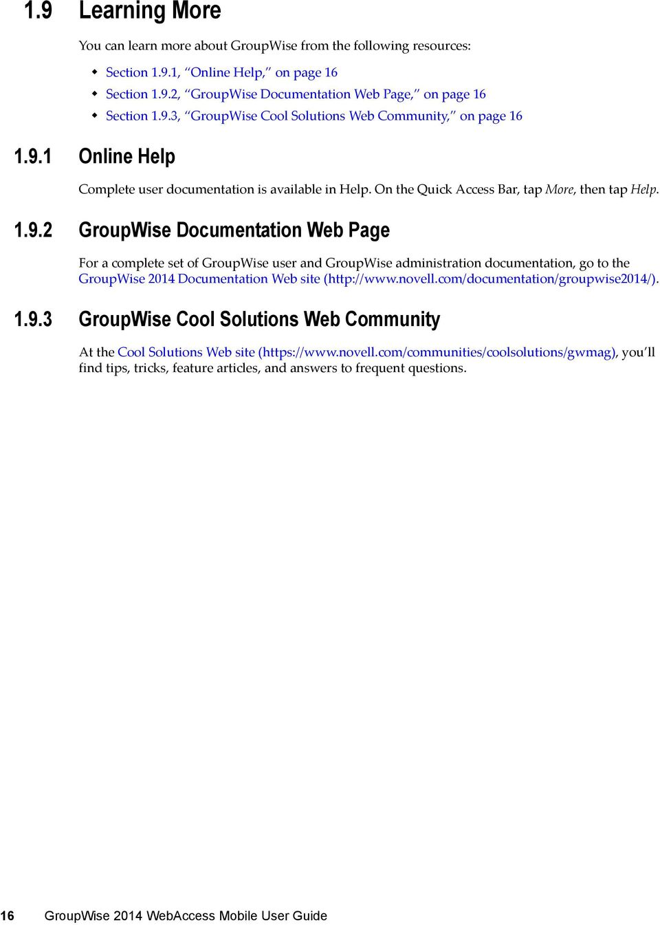 novell.com/documentation/groupwise2014/). 1.9.3 GroupWise Cool Solutions Web Community At the Cool Solutions Web site (https://www.novell.com/communities/coolsolutions/gwmag), you ll find tips, tricks, feature articles, and answers to frequent questions.