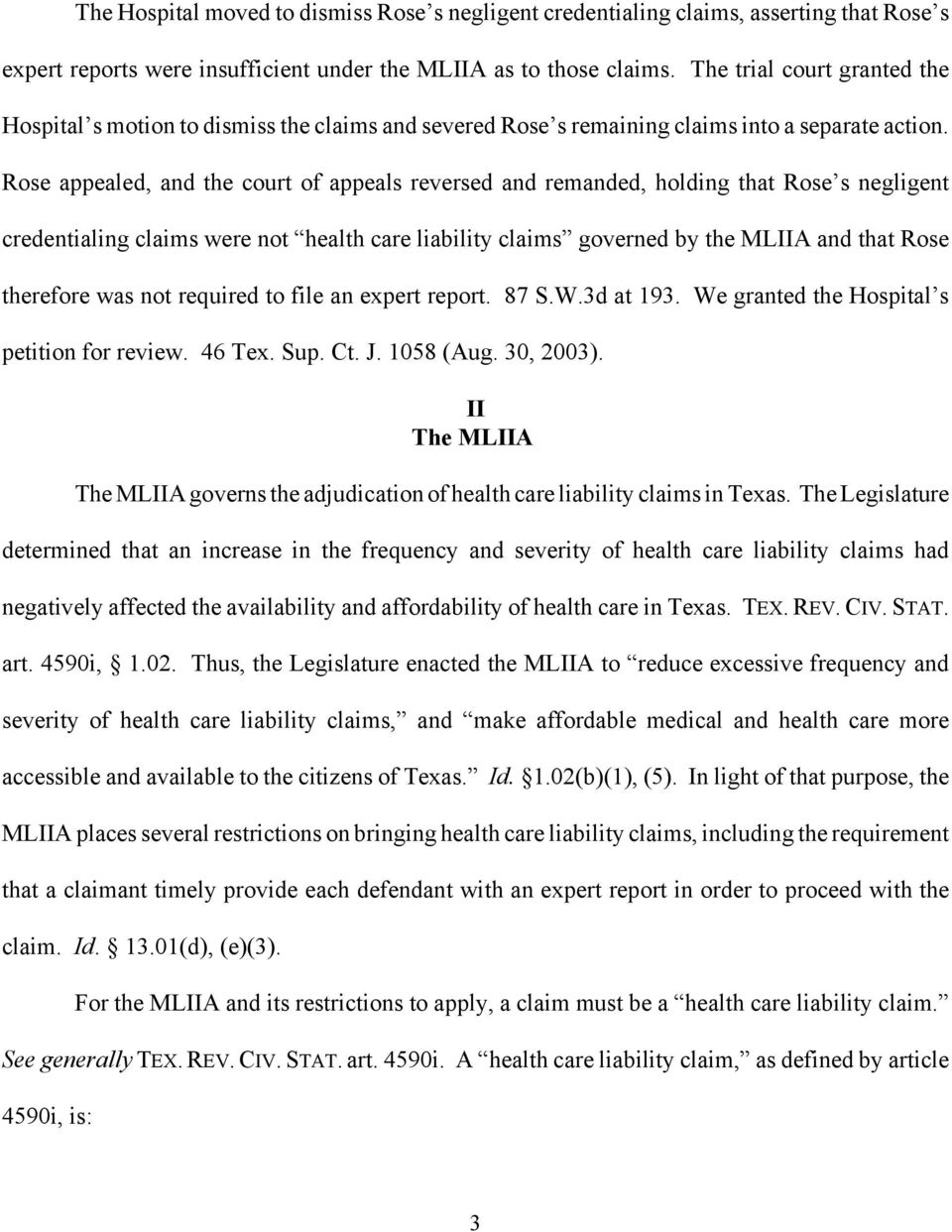 Rose appealed, and the court of appeals reversed and remanded, holding that Rose s negligent credentialing claims were not health care liability claims governed by the MLIIA and that Rose therefore